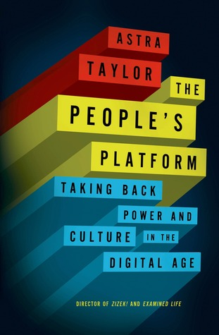 The People's Platform: Taking Back Power and Culture in the